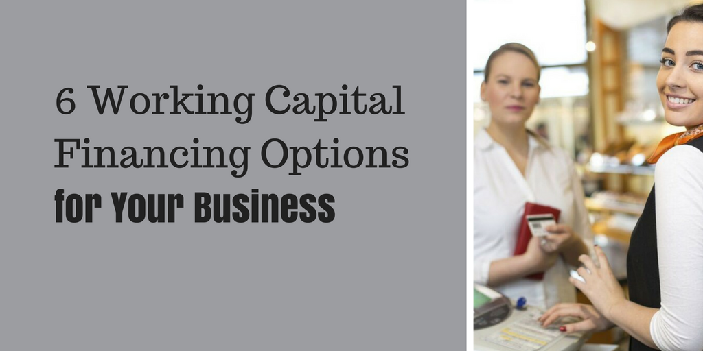 6-working-capital-financing-options-for-your-business