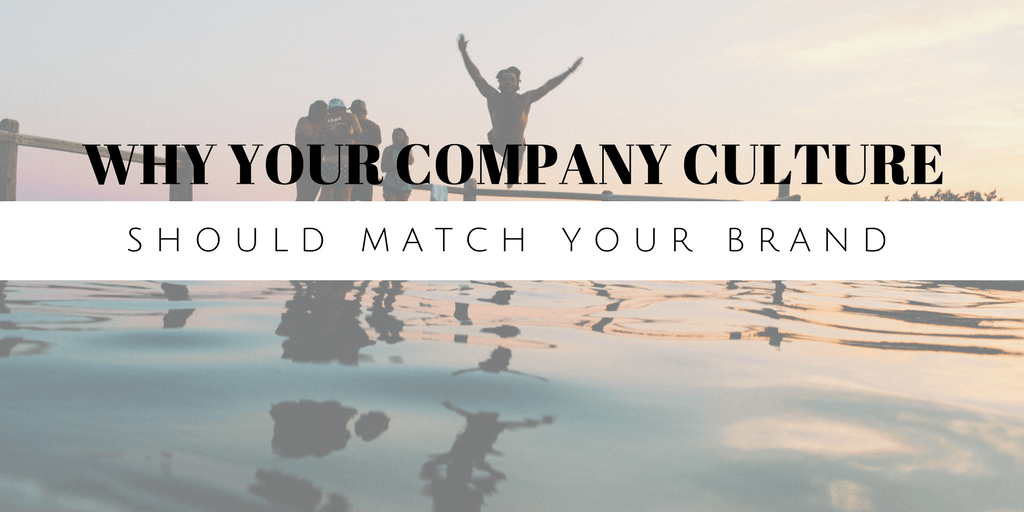 Why Your Company Culture Should Match Your Brand